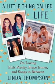A little thing called life : on loving Elvis Presley, Bruce Jenner, and songs in between cover image