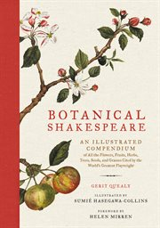 Botanical Shakespeare : an illustrated compendium of all the flowers, fruits, herbs, trees, seeds, and grasses cited by the world's greatest playwright cover image