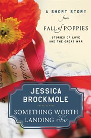 Something worth landing for : a short story from Fall of poppies : stories of love and the Great War cover image