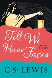 Till we have faces : a myth retold cover image