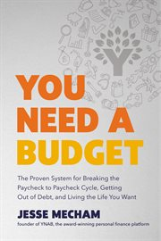 You need a budget : the proven system for breaking the paycheck-to-paycheck cycle, getting out of debt, and living the life you want cover image