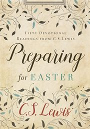 Preparing for Easter : fifty devotional readings from C.S. Lewis cover image