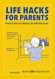 Life hacks for parents : practical hints for making life with kids easier cover image
