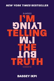 I'm telling the truth, but i'm lying : essays cover image