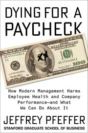 Dying for a paycheck. How Modern Management Harms Employee Health and Company Performance-and What We Can Do About It cover image