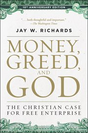 Money, greed, and God : the Christian case for free enterprise cover image