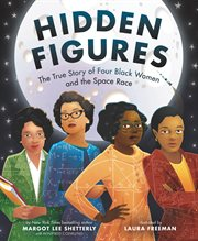 Hidden figures : the true story of four Black women and the space race cover image