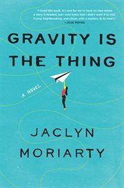 Gravity is the thing. A Novel cover image