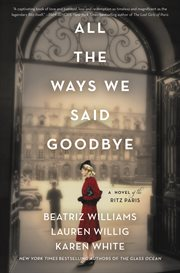 All the ways we said goodbye : a novel of the Ritz Paris cover image