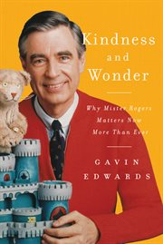 Kindness and wonder. Why Mister Rogers Matters Now More Than Ever cover image