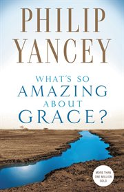 Where is God when it hurts? ; : What's so amazing about grace? cover image