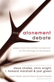 The atonement debate : papers from the London Symposium on the Theology of Atonement cover image