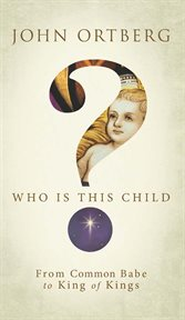 Who is this child? : from common babe to king of kings cover image