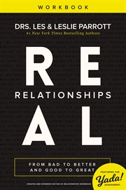 Real relationships workbook : from bad to better and good to great cover image