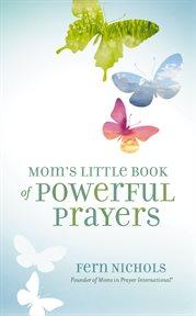 Mom's Little Book of Powerful Prayers