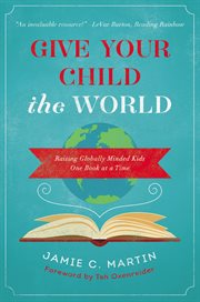 Give your child the world : raising globally minded kids one book at a time cover image