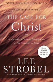 The case for Christ : a journalist's personal investigation of the evidence for Jesus cover image
