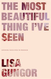 The most beautiful thing i've seen. Opening Your Eyes to Wonder cover image