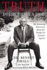 Truth doesn't have a side : my alarming discovery about the danger of contact sports cover image
