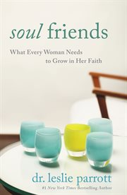 Soul friends : what every woman needs to grow in her faith cover image