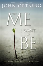 The Me I Want to Be : Becoming God's Best Version of You cover image