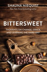 Bittersweet : thoughts on change, grace, and learning the hard way cover image