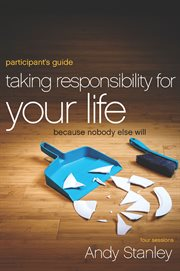 Taking Responsibility For Your Life Participant's Guide