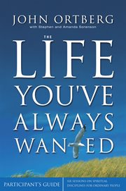 The life you've always wanted participant's guide : six sessions on spiritual disciplines for ordinary people cover image