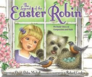 The legend of the Easter robin : an Easter story of compassion and faith cover image
