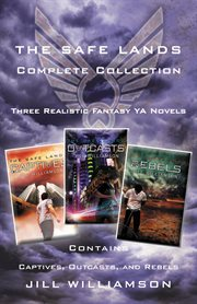 The Safe Lands complete collection : three realistic fantasy YA novels cover image