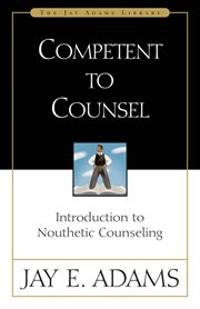 Competent to counsel : introduction to nouthetic counseling cover image