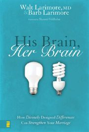 His brain, her brain : how divinely designed differences can strengthen your marriage cover image