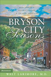 Bryson City seasons : more tales of a doctors practice in the Smoky Mountains cover image