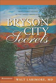 Bryson City secrets : even more tales of a small-town doctor in the Smoky Mountains cover image