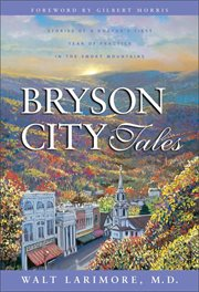 Bryson City tales : stories of a doctor's first year of practice in the Smoky Mountains cover image