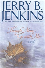 Though none go with me : a novel cover image