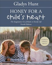 Honey for a child's heart : the imaginative use of books in family life cover image