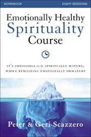 Emotionally Healthy Spirituality Course Workbook