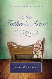 In his father's arms : an Amish cradle novella cover image