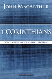 1 Corinthians : Godly Solutions For Church Problems cover image