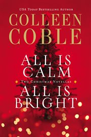 All is calm, all is bright : a Colleen Coble Christmas collection cover image