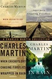A Charles Martin collection : When crickets cry ; Chasing fireflies ; and Wrapped in rain cover image