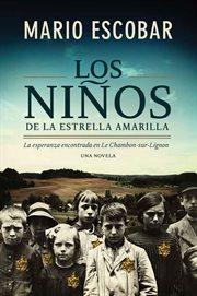 Los niños de la estrella amarilla : la esperanza encontrada en le chambon-sur-lignon : una novela cover image