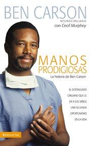 Manos prodigiosas : la historia de Ben Carson : el distinguido cirujano que le da a los niños una segunda oportunidad en la vida cover image