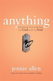 Anything : the prayer that unlocked my God and my soul cover image