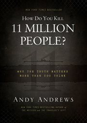 How do you kill 11 million people? : why the truth matters more than you think cover image