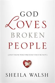God loves broken people : (and those who pretend they're not) cover image