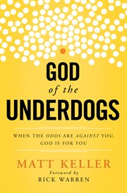 God of the underdogs : when the odds are against you, God is for you cover image
