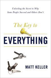 The key to everything : unlocking the secret to why some people succeed and others don't cover image