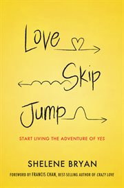 Love, skip, jump : start living the adventure of yes cover image